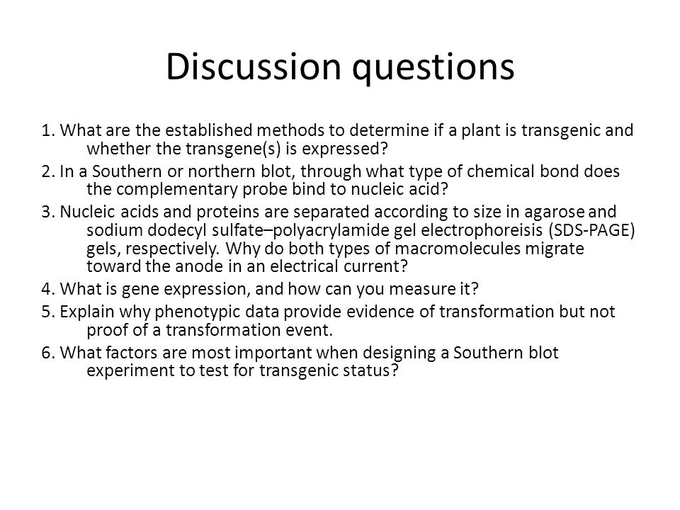 Discussion questions 1. What are the established methods to determine if a plant is transgenic and whether the transgene(s) is expressed