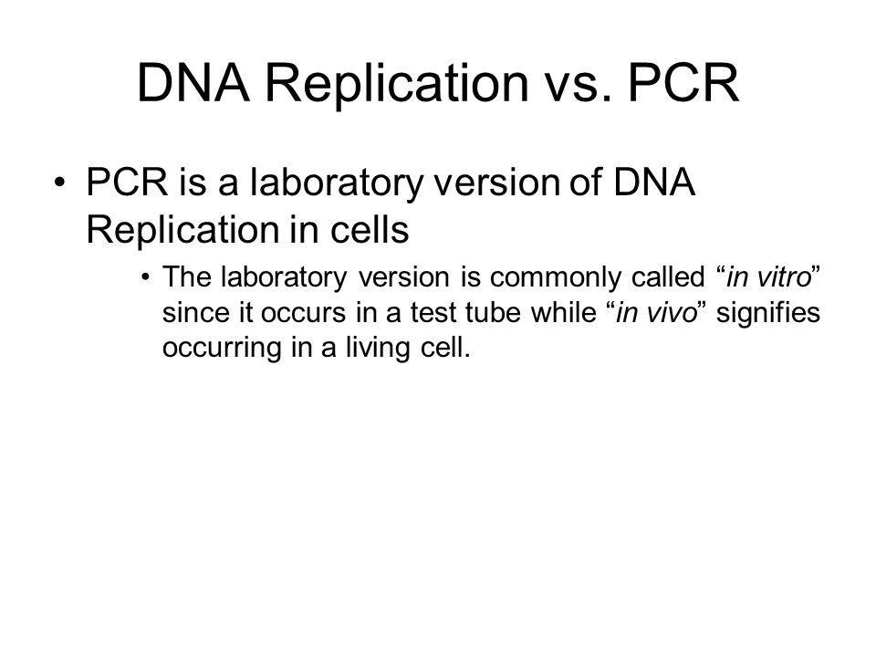 DNA Replication vs. PCR PCR is a laboratory version of DNA Replication in cells.