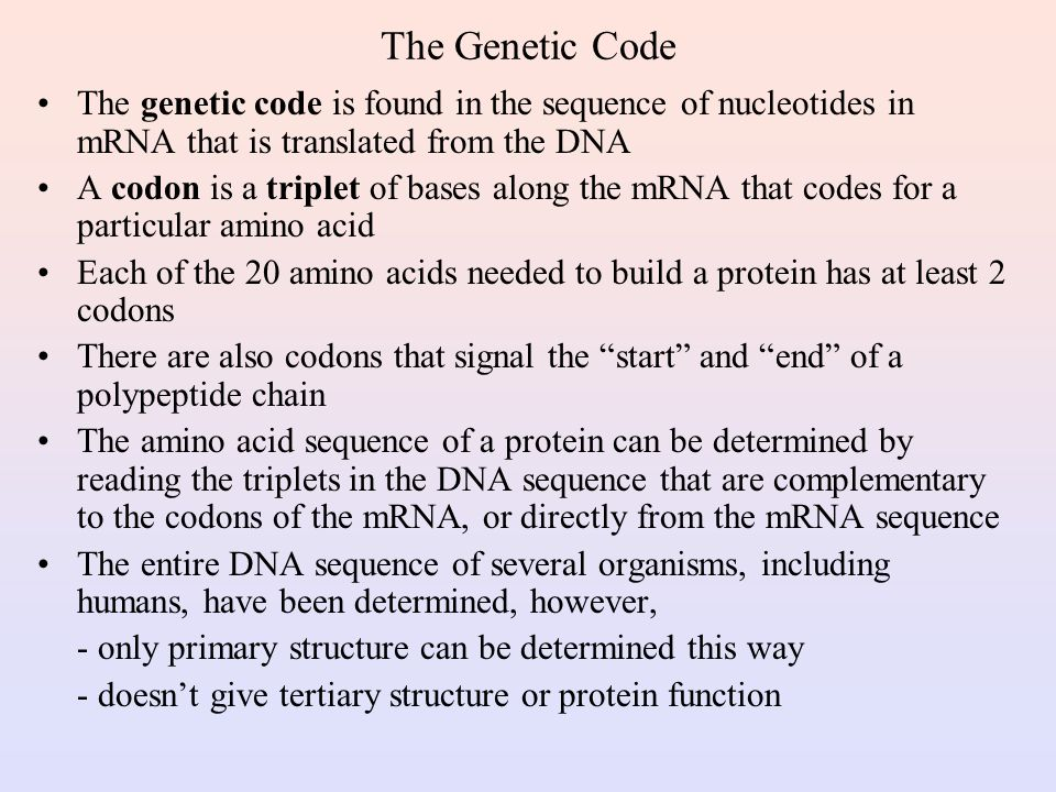 The Genetic Code The genetic code is found in the sequence of nucleotides in mRNA that is translated from the DNA.