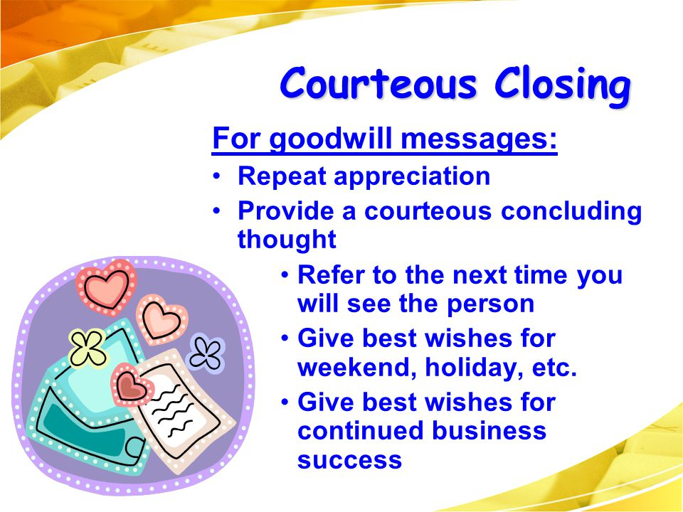 Courteous Closing For goodwill messages: Repeat appreciation
