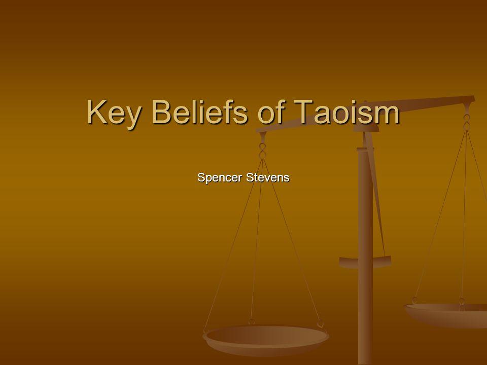 Key Beliefs of Taoism Spencer Stevens