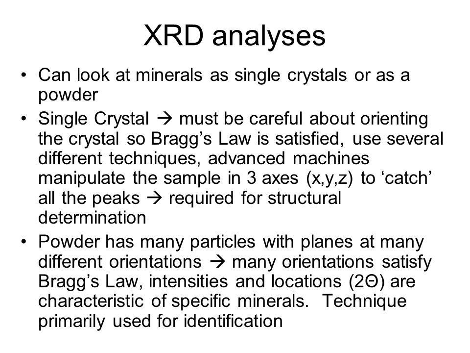 XRD analyses Can look at minerals as single crystals or as a powder