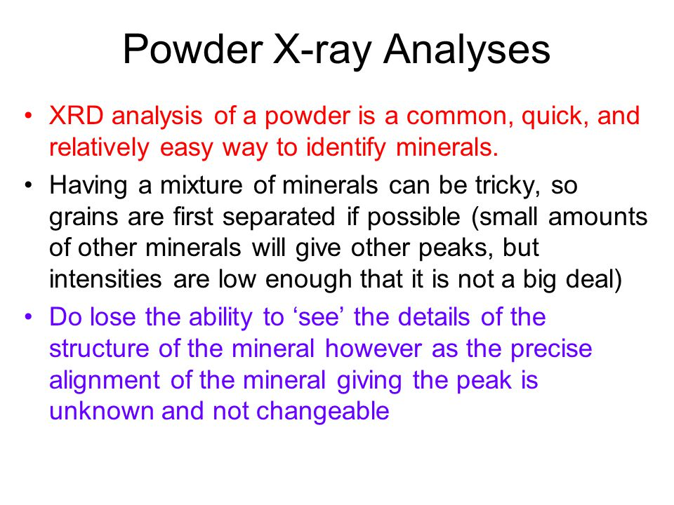 Powder X-ray Analyses XRD analysis of a powder is a common, quick, and relatively easy way to identify minerals.