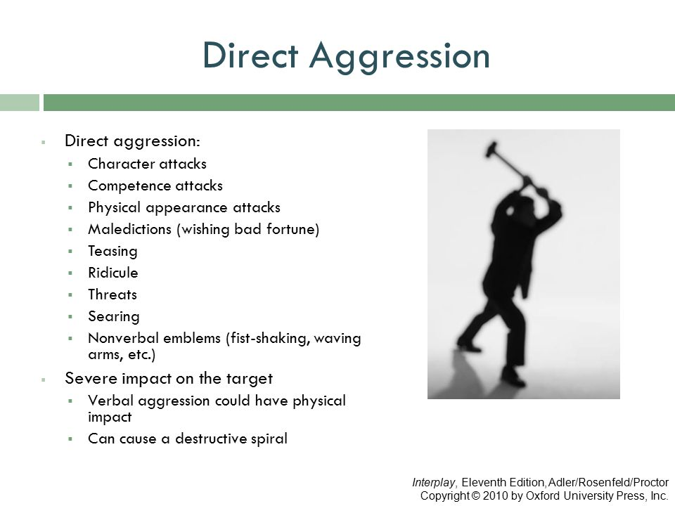 Direct Aggression Direct aggression: Severe impact on the target