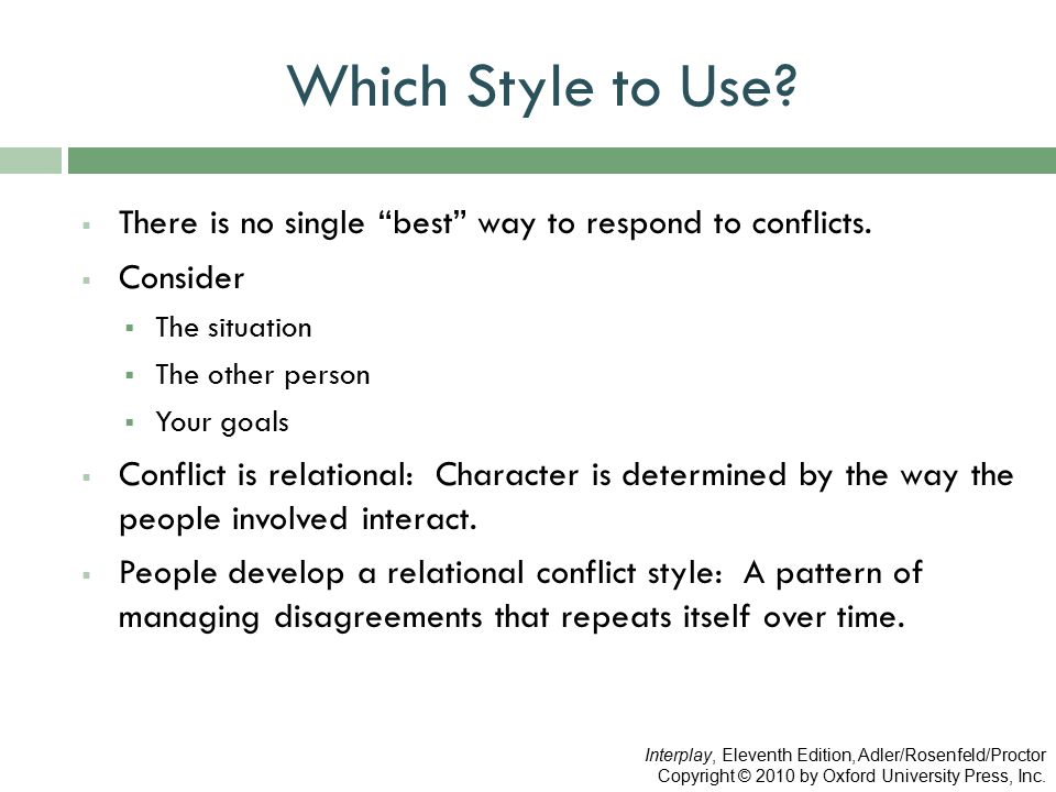 Which Style to Use There is no single best way to respond to conflicts. Consider. The situation.