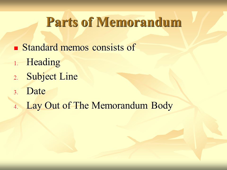 Parts of Memorandum Standard memos consists of Heading Subject Line