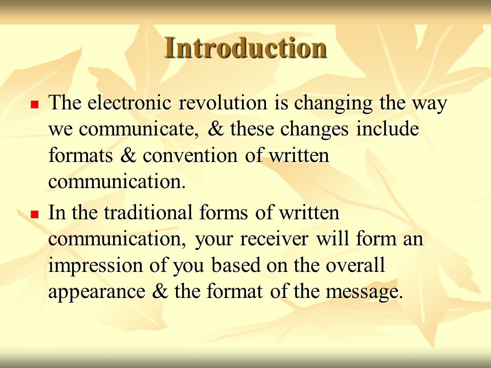 Introduction The electronic revolution is changing the way we communicate, & these changes include formats & convention of written communication.