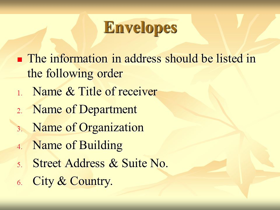 Envelopes The information in address should be listed in the following order. Name & Title of receiver.