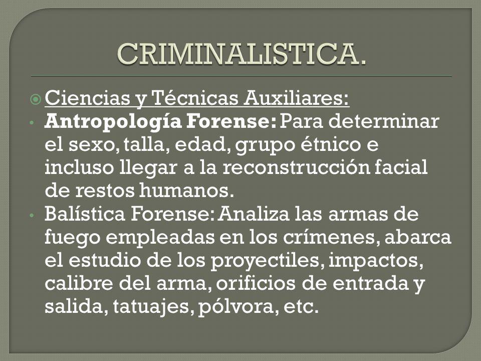 CRIMINALISTICA. Ciencias y Técnicas Auxiliares: