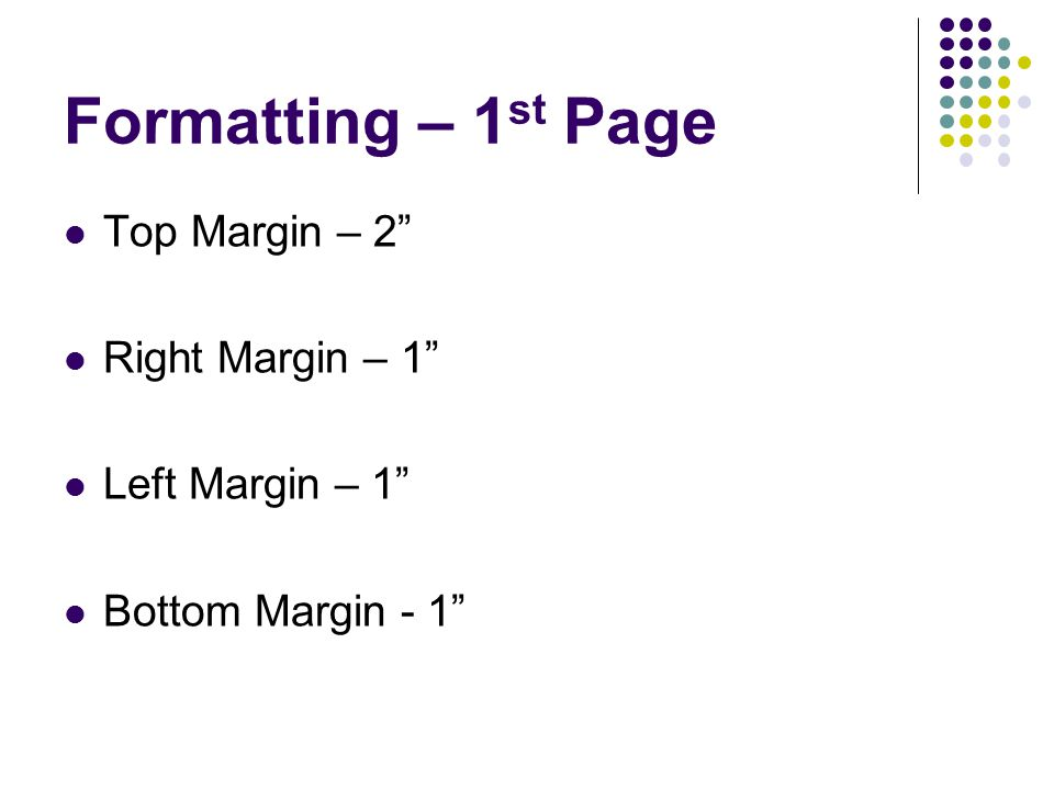 Formatting – 1st Page Top Margin – 2 Right Margin – 1