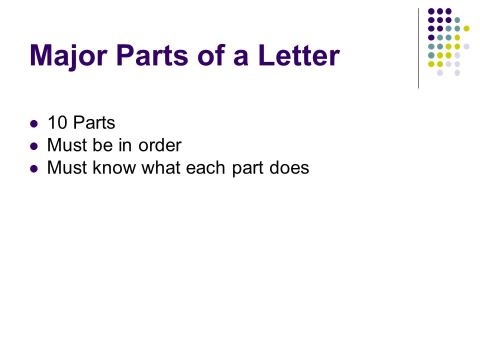 Major Parts of a Letter 10 Parts Must be in order