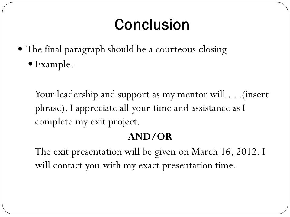 Conclusion The final paragraph should be a courteous closing Example: