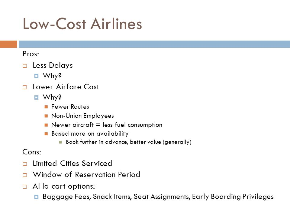Low-Cost Airlines Pros: Less Delays Lower Airfare Cost Cons: