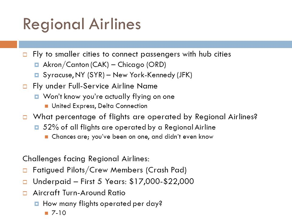Regional Airlines Fly to smaller cities to connect passengers with hub cities. Akron/Canton (CAK) – Chicago (ORD)