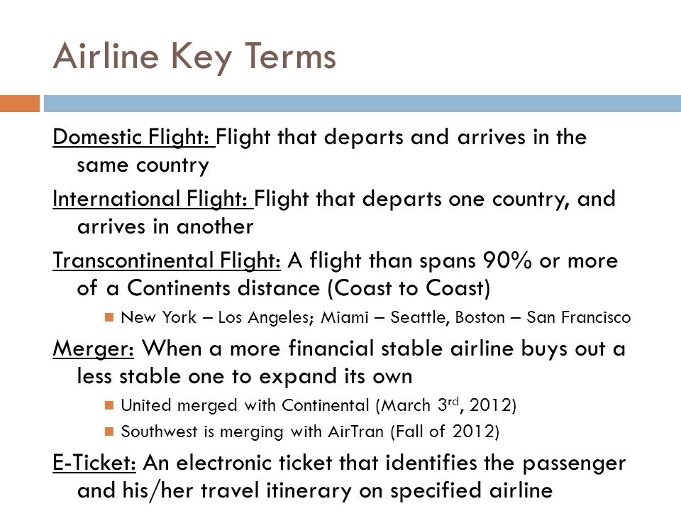 Airline Key Terms Domestic Flight: Flight that departs and arrives in the same country.