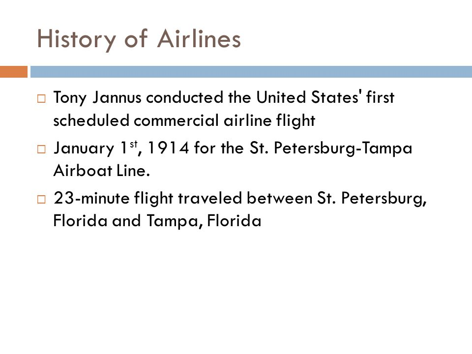 History of Airlines Tony Jannus conducted the United States first scheduled commercial airline flight.