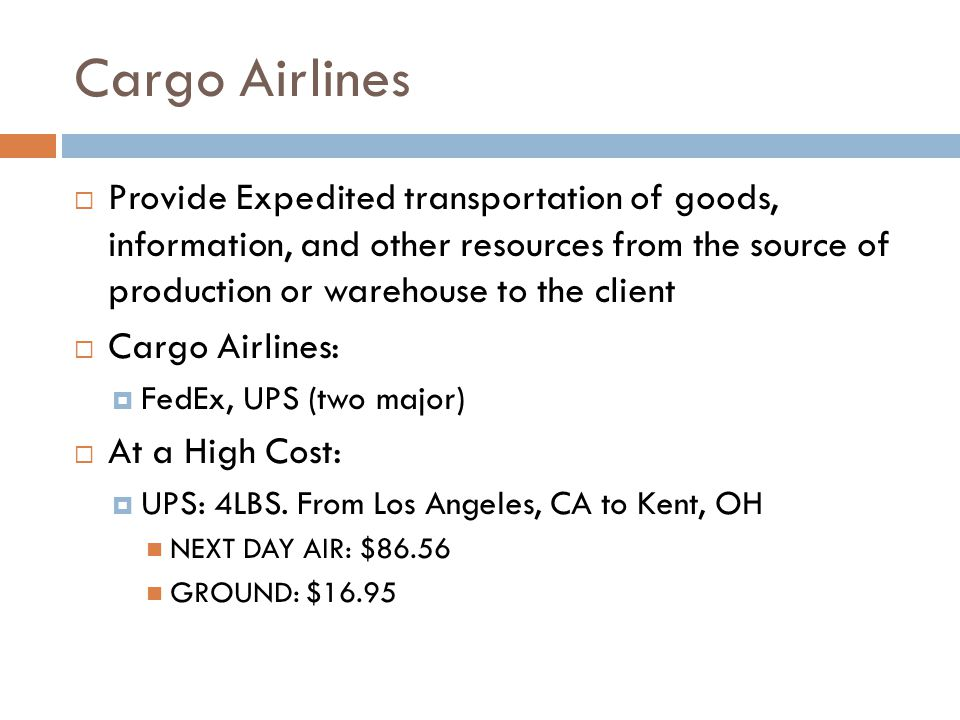 Cargo Airlines Provide Expedited transportation of goods, information, and other resources from the source of production or warehouse to the client.