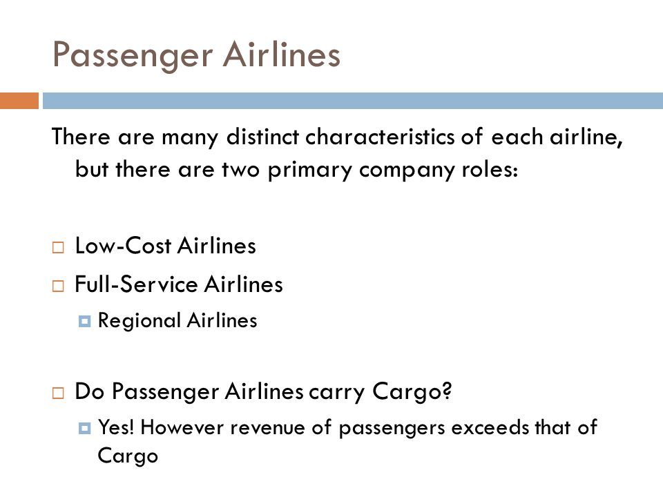 Passenger Airlines There are many distinct characteristics of each airline, but there are two primary company roles: