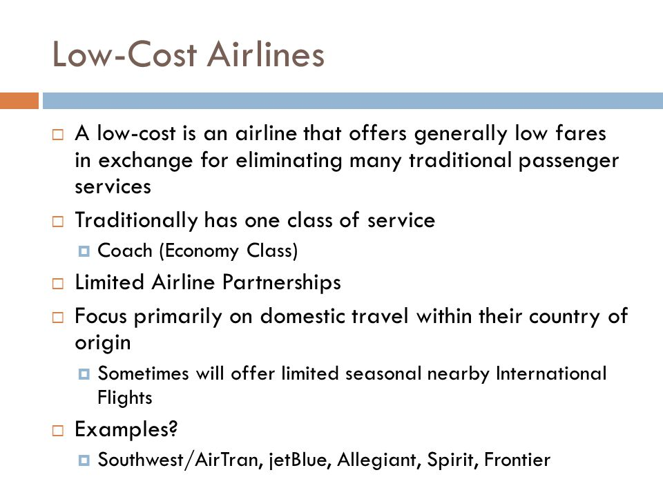 Low-Cost Airlines A low-cost is an airline that offers generally low fares in exchange for eliminating many traditional passenger services.