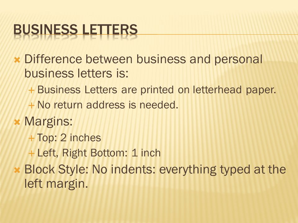 Business Letters Difference between business and personal business letters is: Business Letters are printed on letterhead paper.