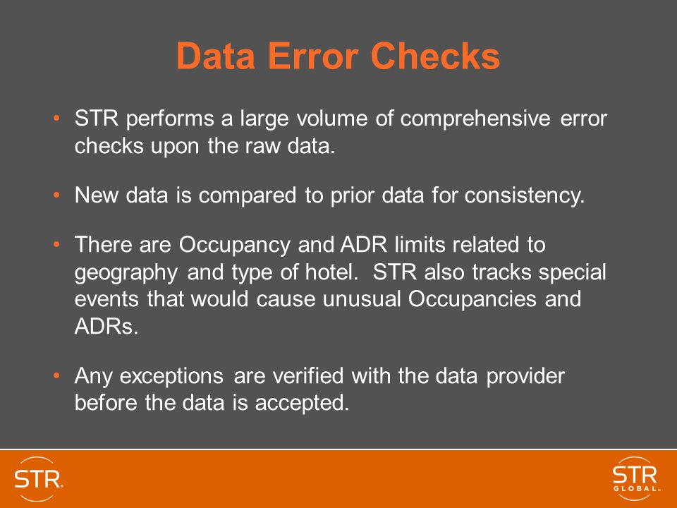 Data Error Checks STR performs a large volume of comprehensive error checks upon the raw data. New data is compared to prior data for consistency.