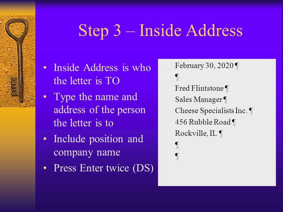 Step 3 – Inside Address Inside Address is who the letter is TO