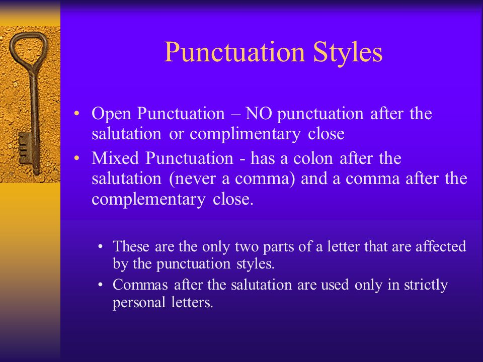 Punctuation Styles Open Punctuation – NO punctuation after the salutation or complimentary close.