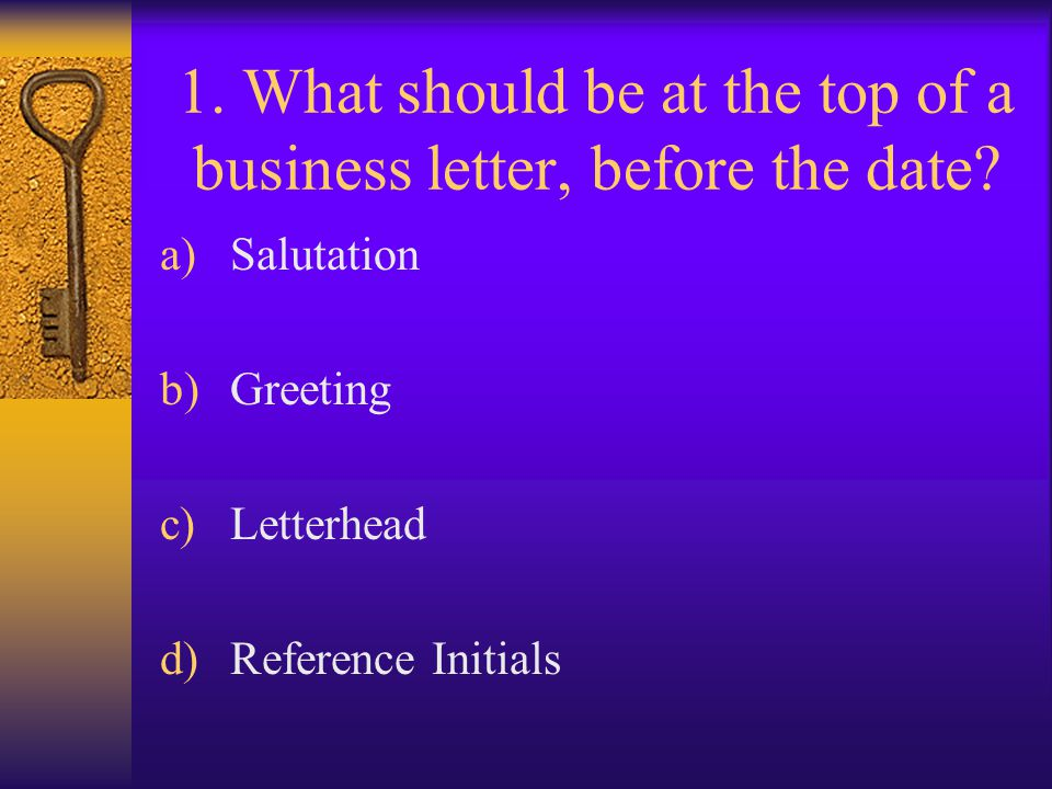 1. What should be at the top of a business letter, before the date