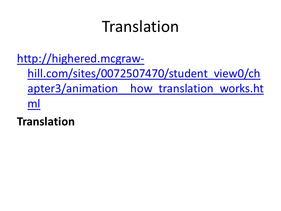 Translation http://highered.mcgraw-hill.com/sites/0072507470/student_view0/chapter3/animation__how_translation_works.html Translation