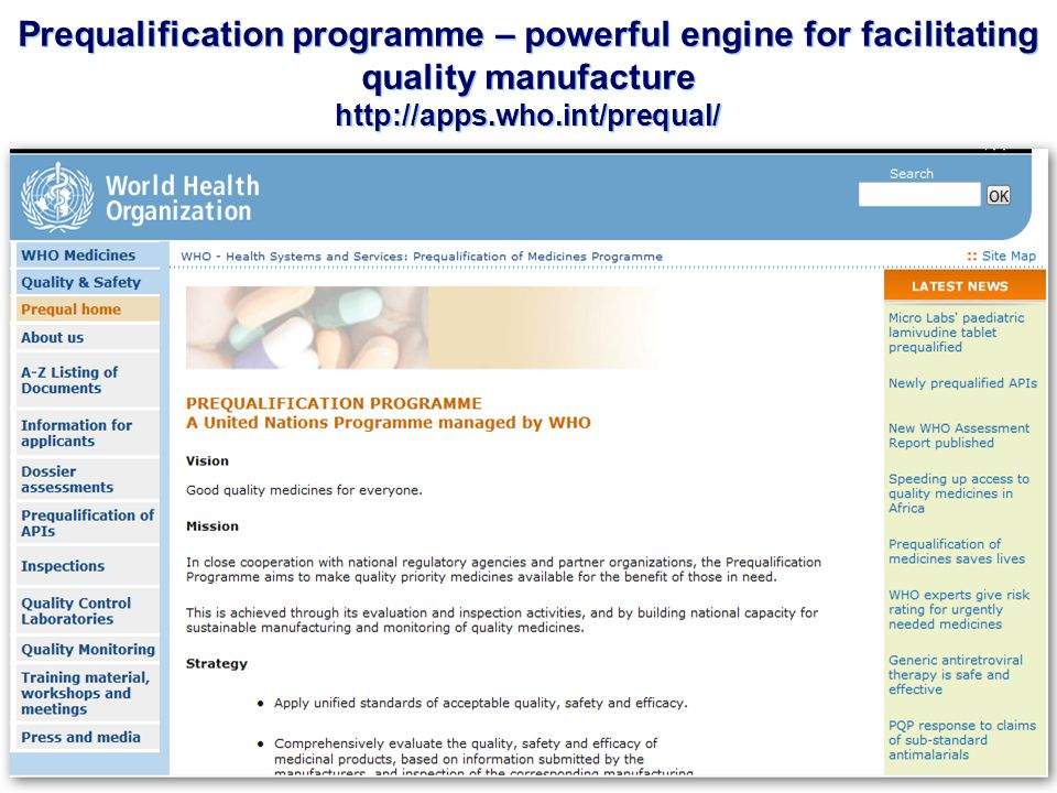 Prequalification programme – powerful engine for facilitating quality manufacture http://apps.who.int/prequal/