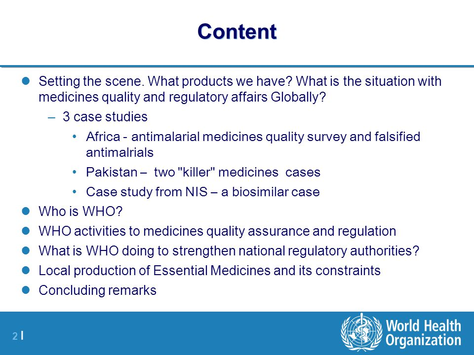 Content Setting the scene. What products we have What is the situation with medicines quality and regulatory affairs Globally