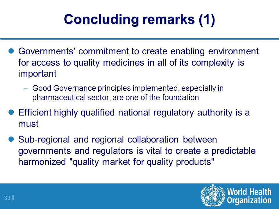 Concluding remarks (1) Governments commitment to create enabling environment for access to quality medicines in all of its complexity is important.