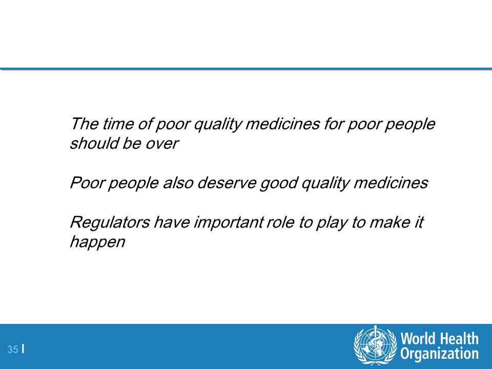 The time of poor quality medicines for poor people should be over Poor people also deserve good quality medicines