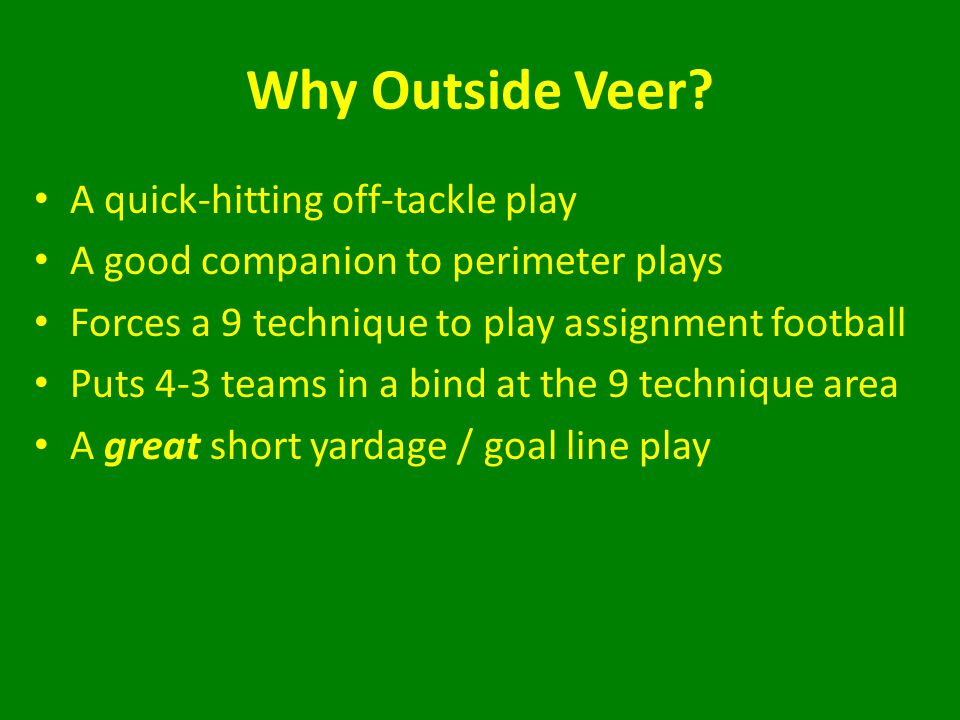 Why Outside Veer A quick-hitting off-tackle play