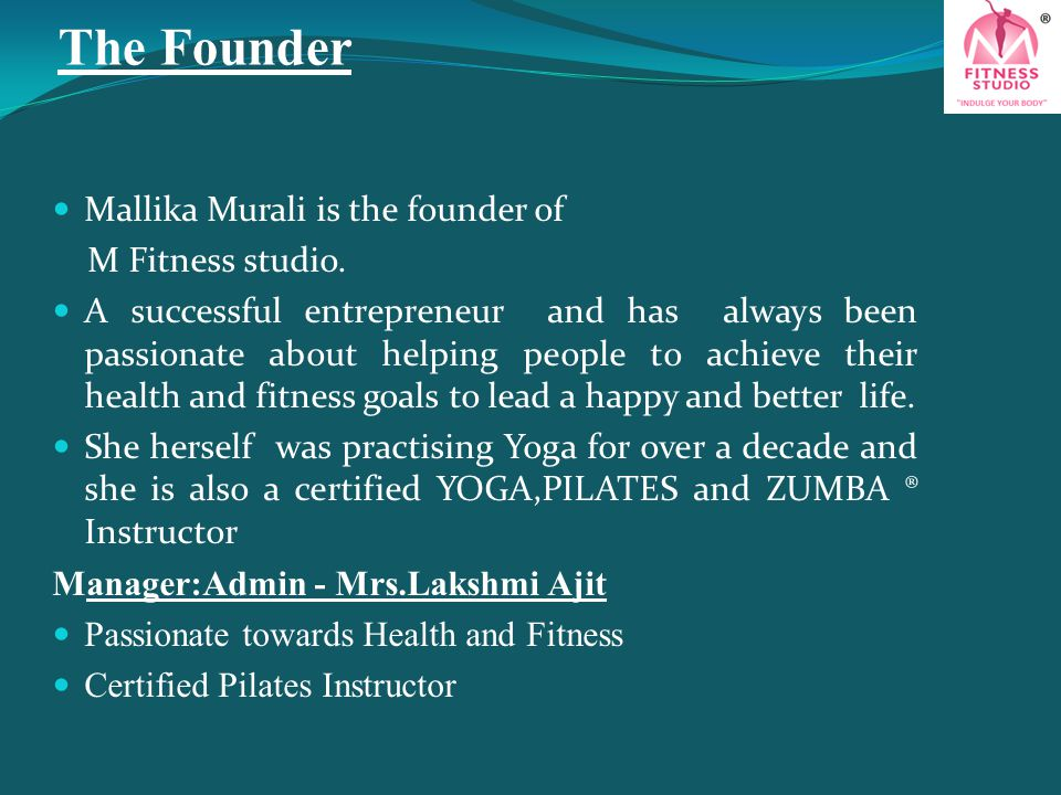 The Founder Mallika Murali is the founder of M Fitness studio.