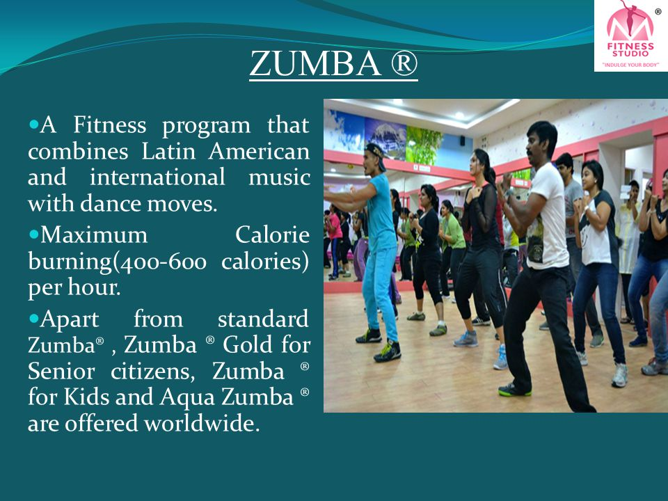 ZUMBA ® A Fitness program that combines Latin American and international music with dance moves. Maximum Calorie burning(400-600 calories) per hour.