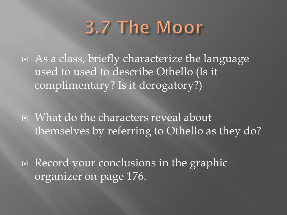 3.7 The Moor As a class, briefly characterize the language used to used to describe Othello (Is it complimentary Is it derogatory )