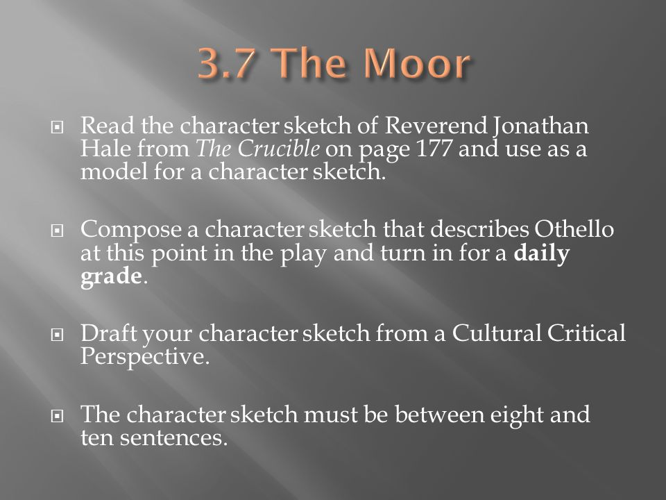 3.7 The Moor Read the character sketch of Reverend Jonathan Hale from The Crucible on page 177 and use as a model for a character sketch.