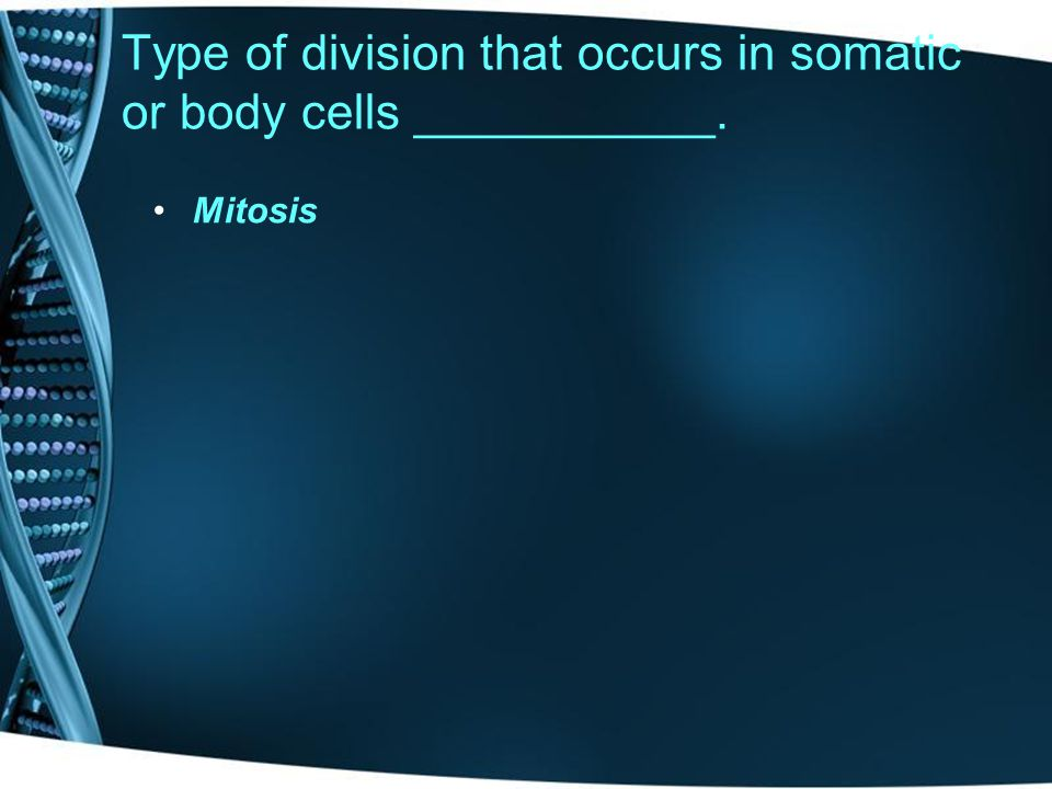 Type of division that occurs in somatic or body cells ___________.
