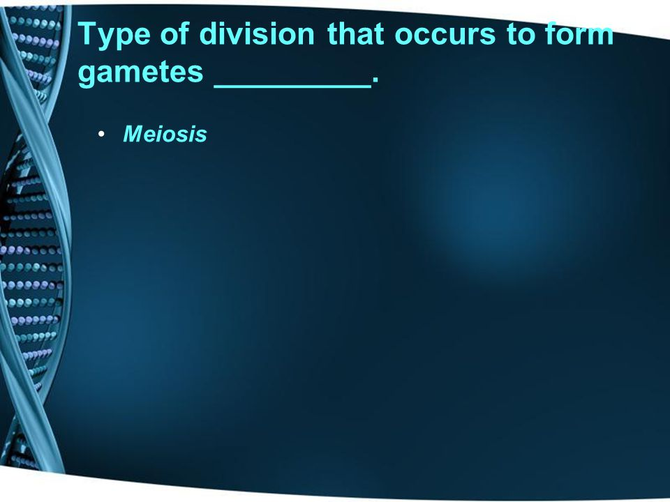 Type of division that occurs to form gametes _________.