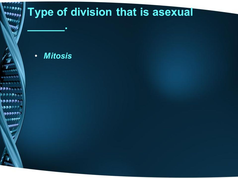 Type of division that is asexual ______.
