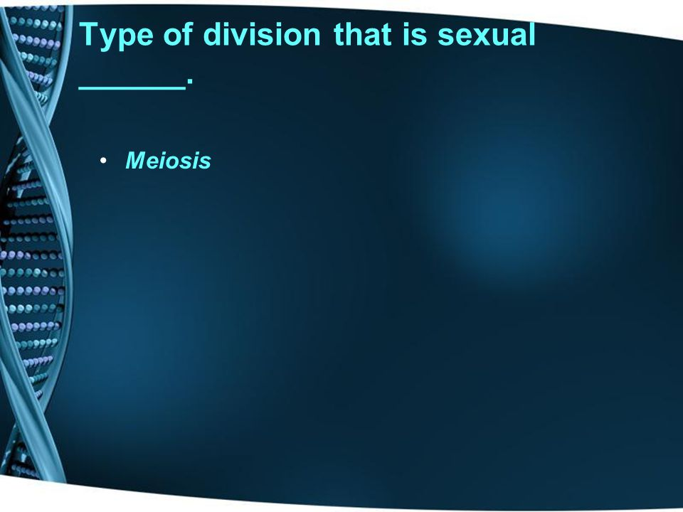 Type of division that is sexual ______.