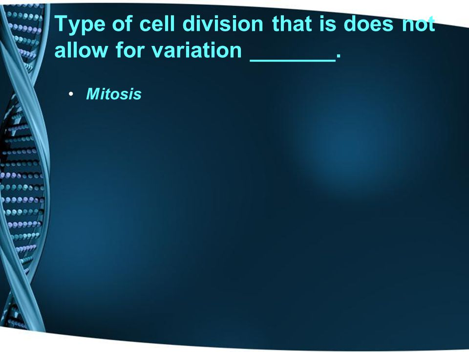 Type of cell division that is does not allow for variation _______.
