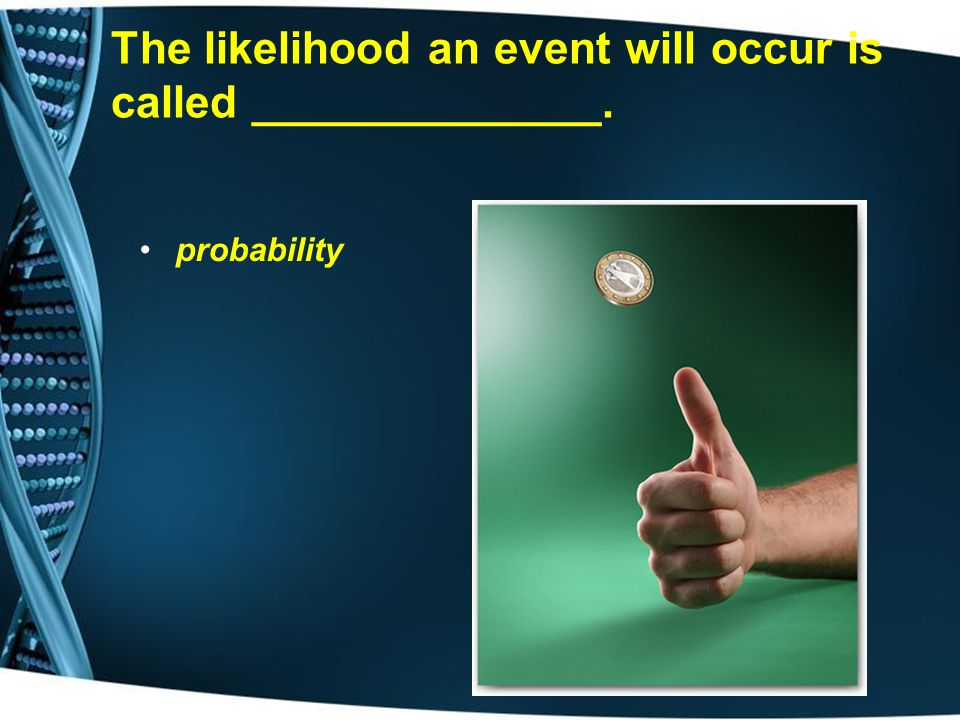 The likelihood an event will occur is called ______________.