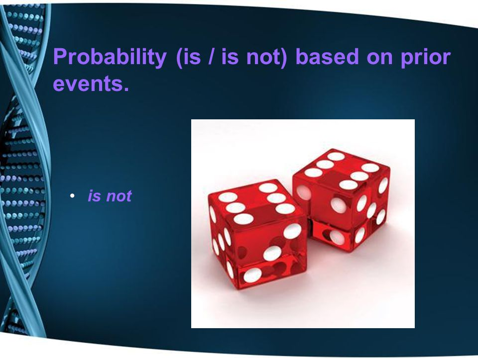 Probability (is / is not) based on prior events.