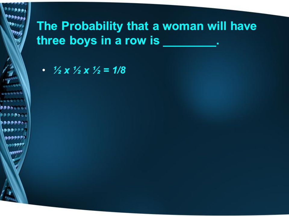The Probability that a woman will have three boys in a row is ________.
