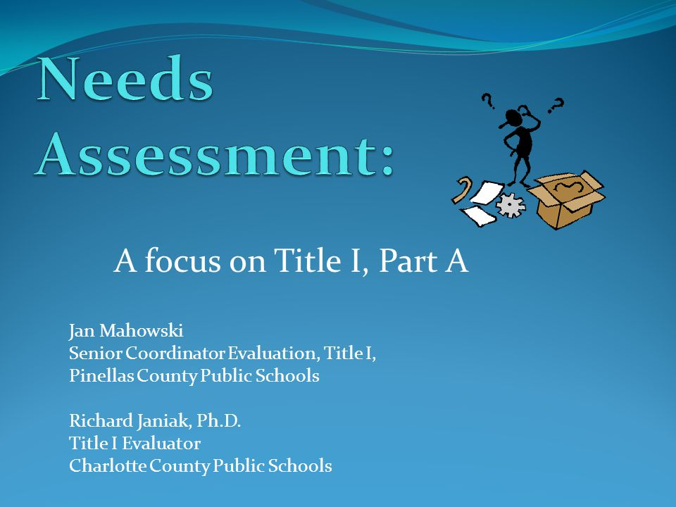 Needs Assessment: A focus on Title I, Part A Jan Mahowski