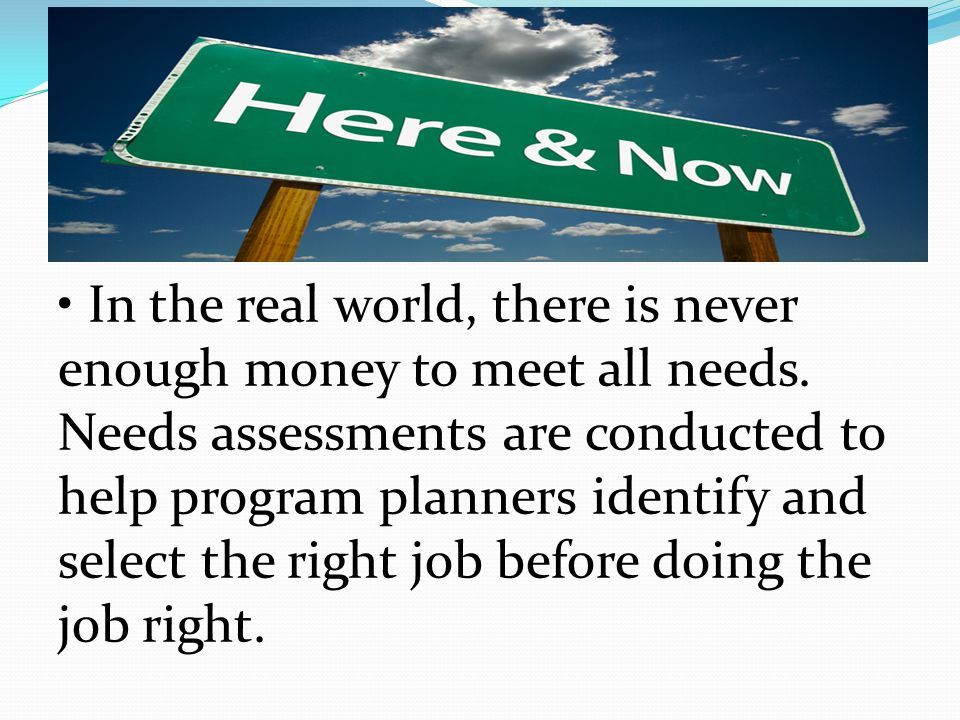 • In the real world, there is never enough money to meet all needs