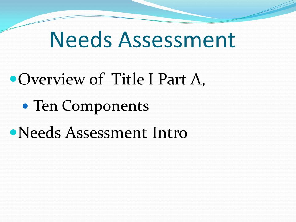 Needs Assessment Overview of Title I Part A, Needs Assessment Intro