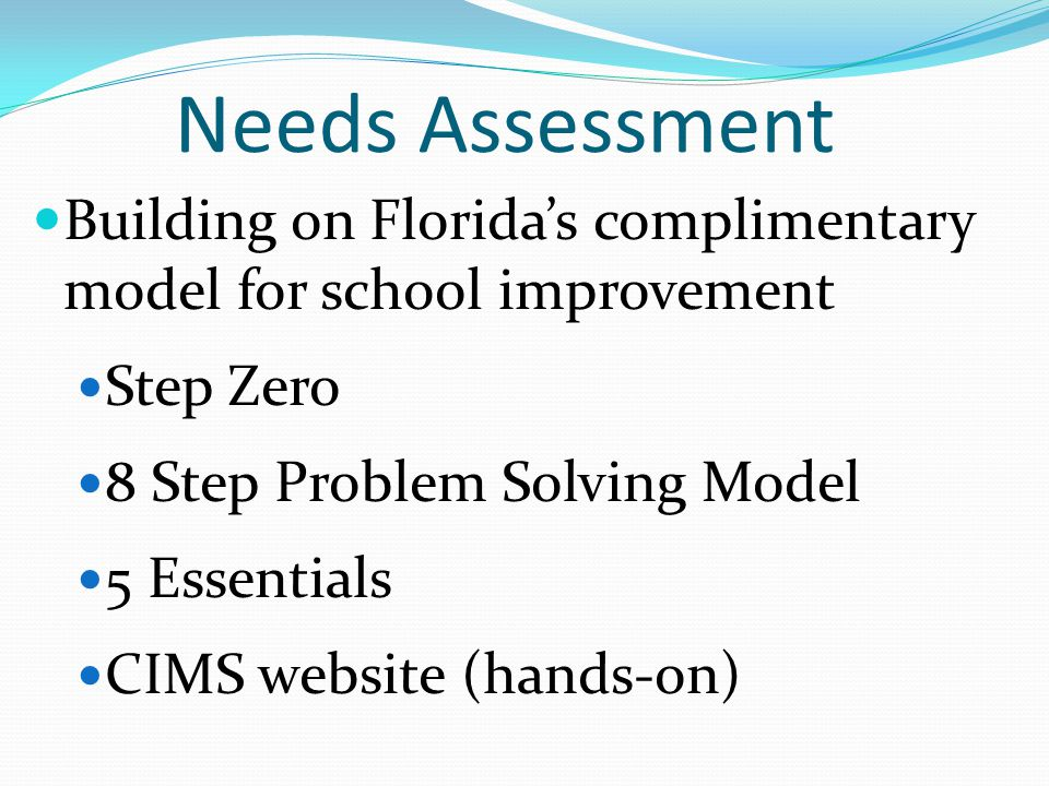 Needs Assessment Building on Florida's complimentary model for school improvement. Step Zero. 8 Step Problem Solving Model.